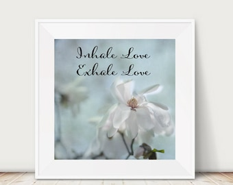Positive affirmation photo, inhale exhale love  shabby chic cottage master bedroom art quote, white Magnolia flower picture 12x12 art print