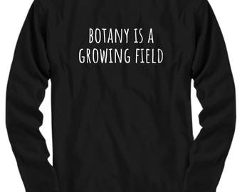 Funny Botany Shirt - Botanist Gift Idea - Botany Is A Growing Field - Long Sleeve Tee