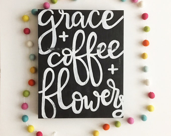 Wooden Sign Grace + Coffee + Flowers