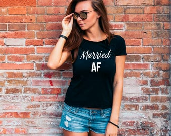 Married AF T Shirt, Marriage T-shirt, Gift For Her, Engagement Gifts, Ladies T-shirt