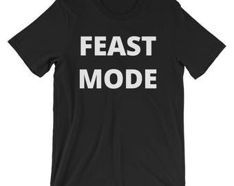 Feast Mode T-Shirt (Unisex) | Thanksgiving, Gobble, Turkey, Funny, Fall, Shirt, Unisex, Women's, Men's, Eat, Holiday, Autumn, Thankful
