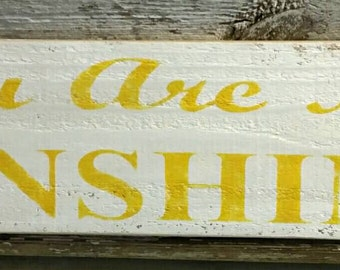You Are My Sunshine White Primitive Wood Sign Custom