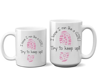 I know I Run Like A  Girl - Marathon - Runners - Coffee Mug - Coffee Cup - Funny Mugs - Attitude Mugs - Motivational Mug - RUN -