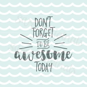 Inspirational Don't forget to be awesome today SVG Vector File. Cricut Explore and more! Signs, stencils, cutting, overlays  and more.