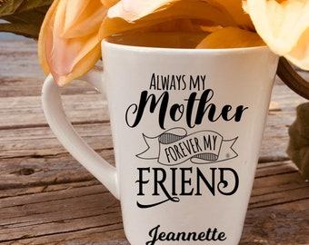 Always my Mother forever my friend Personalized Mother's Day Mug 14 oz