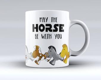 May the Horse be With You Coffee Mug - Funny Horse Mug - Christmas or birthday Gift - Sublimated Coffee or Tea Mug