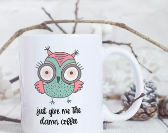 Owl Coffee Mug - Cute Mugs - Owl Mug - Owl Mug for Her - Cute Owl Coffee Mug - Funny Owl Mug - Cute Owl Mugs - Animal Mugs