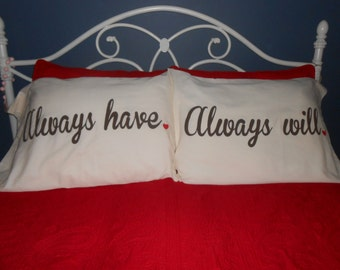 "Wedding Gift Idea -  ""Always have."" ""Always will.""  Couples Pillowcases"
