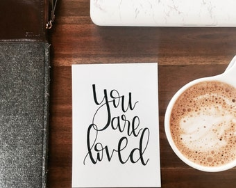 Hand Lettered Print- You are loved