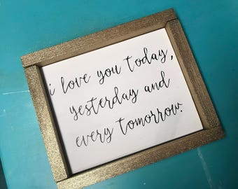I love you today, yesterday and every tomorrow