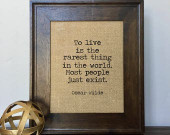 To live is the rarest thing in the world.  Most people just exist.  Oscar Wilde  Burlap Print // Office Decor