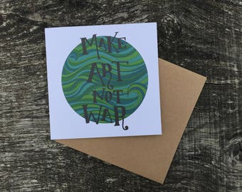 Make Art Not War Greetings Card, Square. Print of Original Drawing