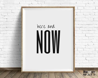 Inspirational prints Inspirational quote Printable poster Inspirational art Instant download Digital print Inspiring word artwork Here now