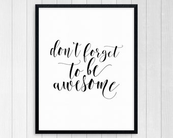PRINTABLE ART, Don't Forget To Be Awesome, Inspirational Quote, Black and White, Wall Art, Typography Art, Motivational Art, Cool Print Art