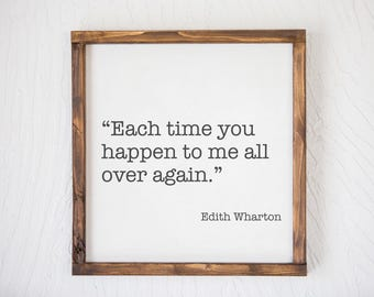 Each Time You Happen - Edith Wharton Quote - Wood Sign