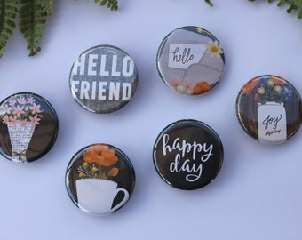 Pin Back Buttons~Greetings Pins~Hello Buttons~Pin Badge~Set of 6~Gift~Under 10~Happy Day~Hello Friend~Floral Pins