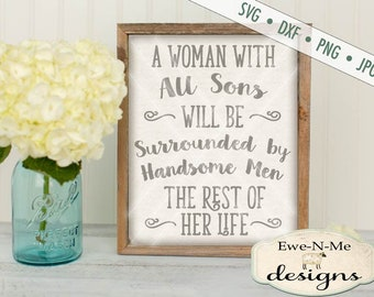 Mother's Day SVG - Woman with All Sons svg - Woman with Sons will be Surrounded by Handsome Men svg - Commercial Use svg, dxf, png, jpg