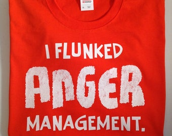 I FLUNKED ANGER MANAGEMENT Funny Graphic t-shirt Mens Womens