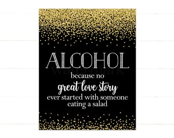 Alcohol because no  great love story ever started with someone eating a salad Sign, Black and Gold Confetti JPEG PDF Printable