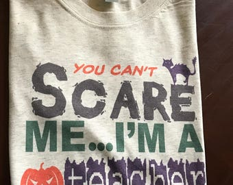 Halloween Teacher Shirt, You can't scare me i'm a teacher, october teacher shirt, halloween tee, halloween teacher, holiday teacher shirt