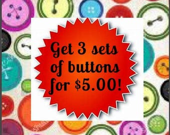 Button Sale. 3 sets for 5.00. 5 sets for 10.00. 10 sets for 20.00