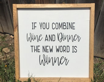 If you combine wine and dinner the new word is Winner--wood sign