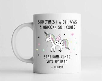 Unicorn Mug - I Wish I Was A Unicorn So I Could Stab Cunts With My Head Coffee Mug Cup, Colleague gift, Cheer Me Up Gift, Funny Mug,