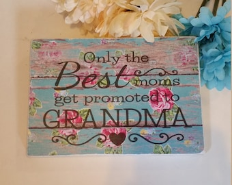 Only the best Moms get promoted to Grandma sign, gifts for mom, new grandma gift, wooden sign, mom signs
