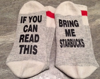 If You Can Read This ... Bring Me Starbucks (Socks)