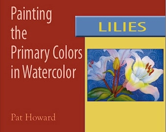 Watercolor Painting Tutorial PDF - LILIES - Painting the Primary Colors