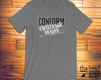 Conform Challenge Denied T-shirt / Political Social Activists / Conspiracy Theorists Shirts / Be Unique Don't Conform