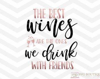 The Best Wines Are The Ones We Drink With Friends SVG File, Wine SVG File, Wine Cut File, Friends svg, PNG, Cricut, Cut Files, Silhouette