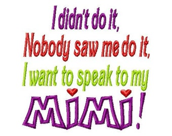 "I Didn""t Do It Nobody Saw Me Do It I Want To Speak To My MiMi Embroidered Kids or Babies T-shirts or Bodysuits Your Choice"