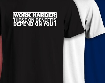 Work harder, those on benefits depend on you- Short Sleeve Funny T-Shirts-335