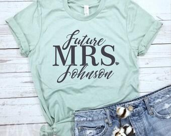 Future Mrs shirt, future mrs, engagement shirt, soon to be mrs, future mrs gift, engaged shirt, custom mrs shirt, mrs shirt, gift for bride