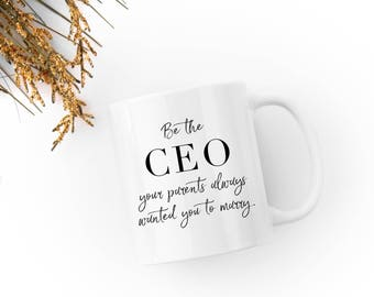 Be the CEO Your Parents Always Wanted You to Marry - Coffee Mug - Business Girl Boss Gift