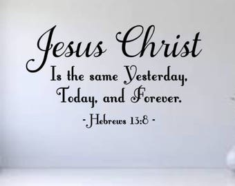 Jesus Christ is the same Yesterday Today and Forever vinyl decal, Wall Decal, Home Decor, Bedroom Wall, Hebrews 13:8, Religious Decal