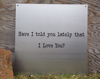 Have I Told You Lately That I Love You? Rod Stewart, Metal Sign
