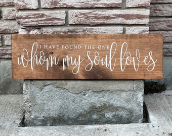 I Found the One Whom My Soul Loves | Wooden Sign | Home Decor