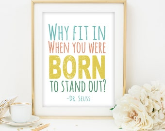 dr. seuss print dr. seuss printable why fit in when you were born to stand out printable art colorful wall art print inspirational quote