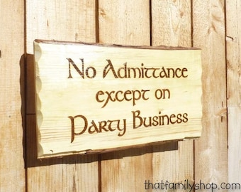 No Admittance Except on Party Business LOTR Quote Funny Door Welcome Sign Wall Hanging Fan Gift Greeting Plaque Rustic Wood Burned LOTR