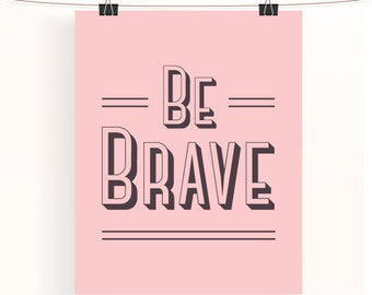 be brave - pink and gray motivational poster - inspirational print - typography poster - pink nursery print - home wall art