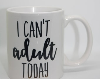 I Can't Adult Coffee Mug Cant Adult Mug Custom Coffee Mug Personalized Coffee Mug Personalized Mug Personalized Coffee Mug