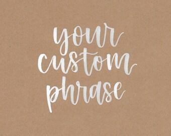 Hand lettered originals - custom quote - phrase - event signage
