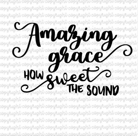 Amazing Svg: Amazing Grace How Sweet The Sound SVG File Cut File
