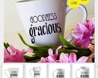 Goodness Gracious, Southern Mug,  Sassy Mug, Cute Mug, Gift for Mom, Gift for Her, 11 oz mug, 12 oz latte mug, 15 oz mug, 17 oz latte mug