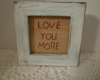 """Vintage Style Stitchery Upcycled """"LOVE YOU MORE"""" Shabby Chic, Cottage Chic. Home decor. Gift."""