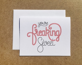 You're Freaking Sweet: Greeting Card for Someone Special