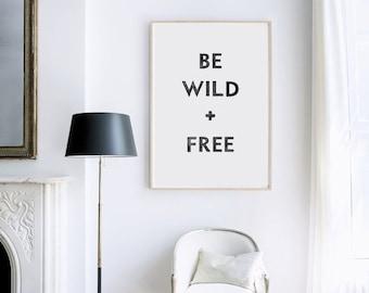 Be Wild + Free, Typography Black and White Statement Art Print