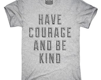 Have Courage And Be Kind T-Shirt, Hoodie, Tank Top, Gifts
